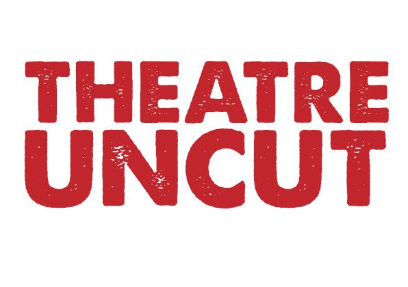 theatreuncut